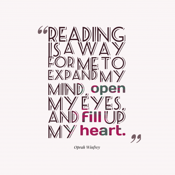 Oprah Winfrey 's quote about . Reading is a way for…