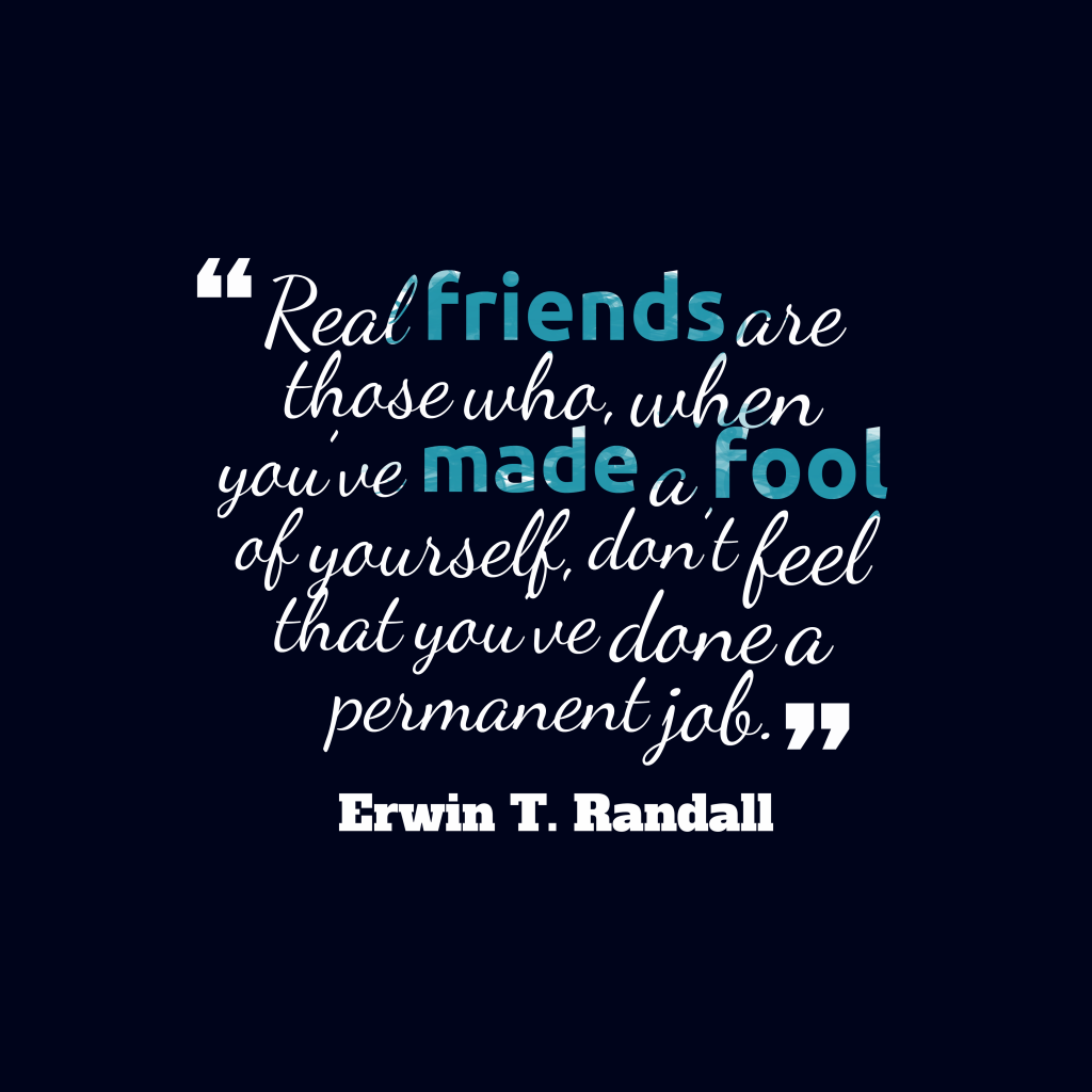 Erwin T. Randall quote about friendship.