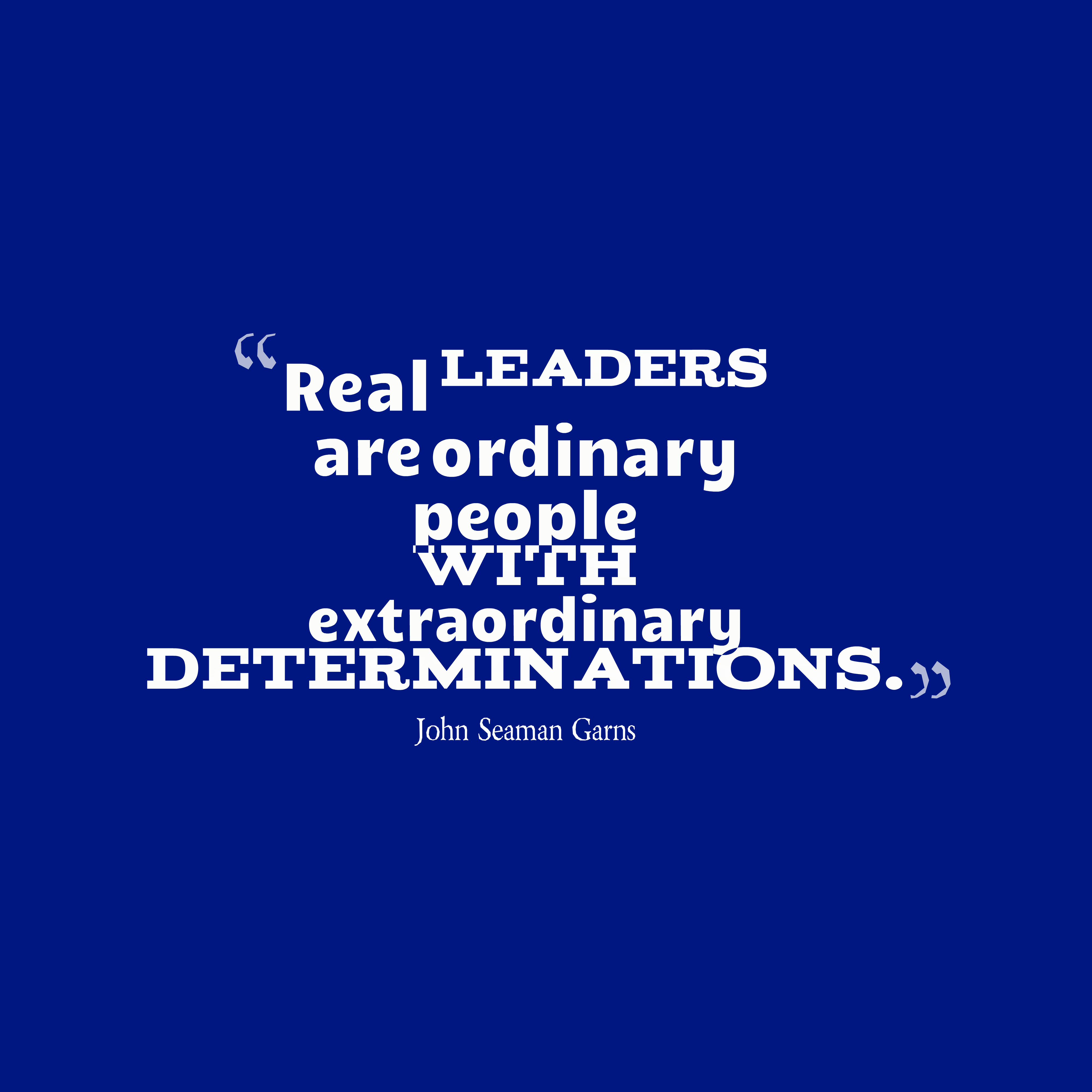 Quotes image of Real leaders are ordinary people with extraordinary determinations.