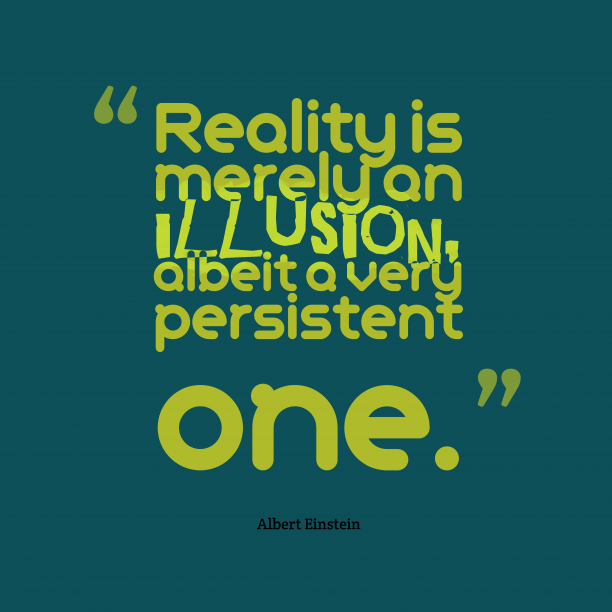 Albert Einstein 's quote about . Reality is merely an illusion,…