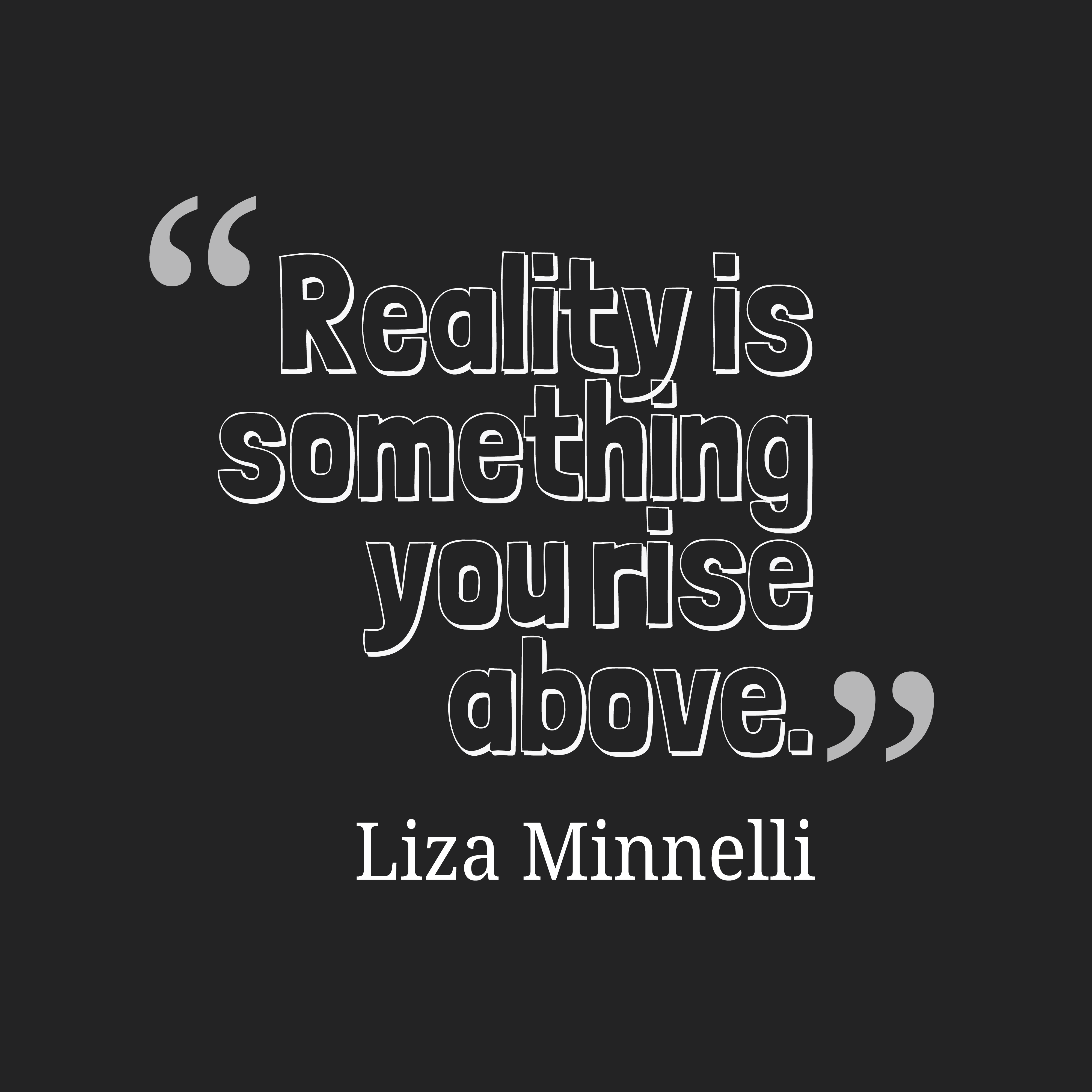 Quotes image of Reality is something you rise above.