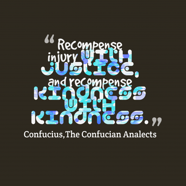 The Confucian Analects 's quote about . Recompense injury with justice, and…