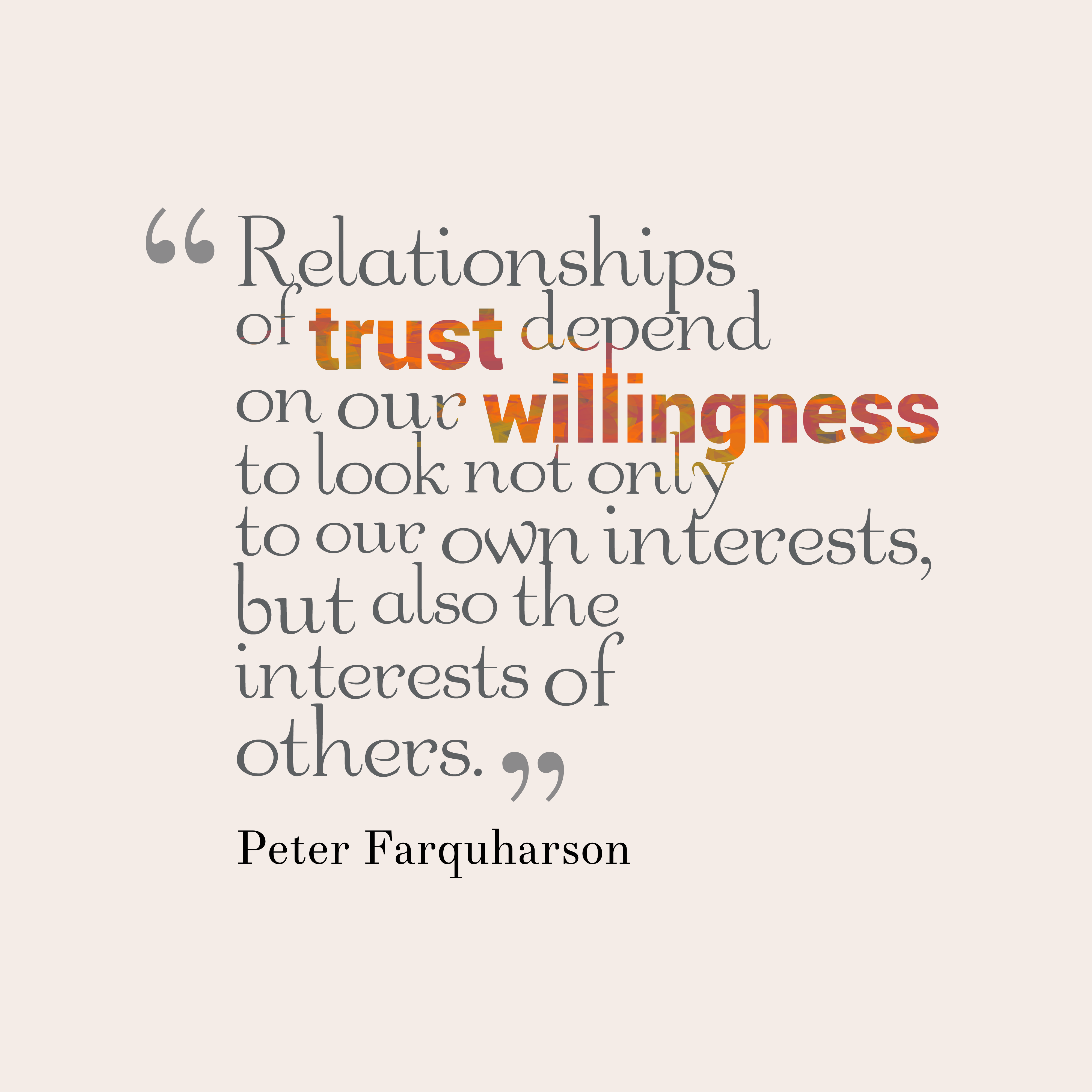 Quotes image of Relationships of trust depend on our willingness to look not only to our own interests, but also the interests of others.
