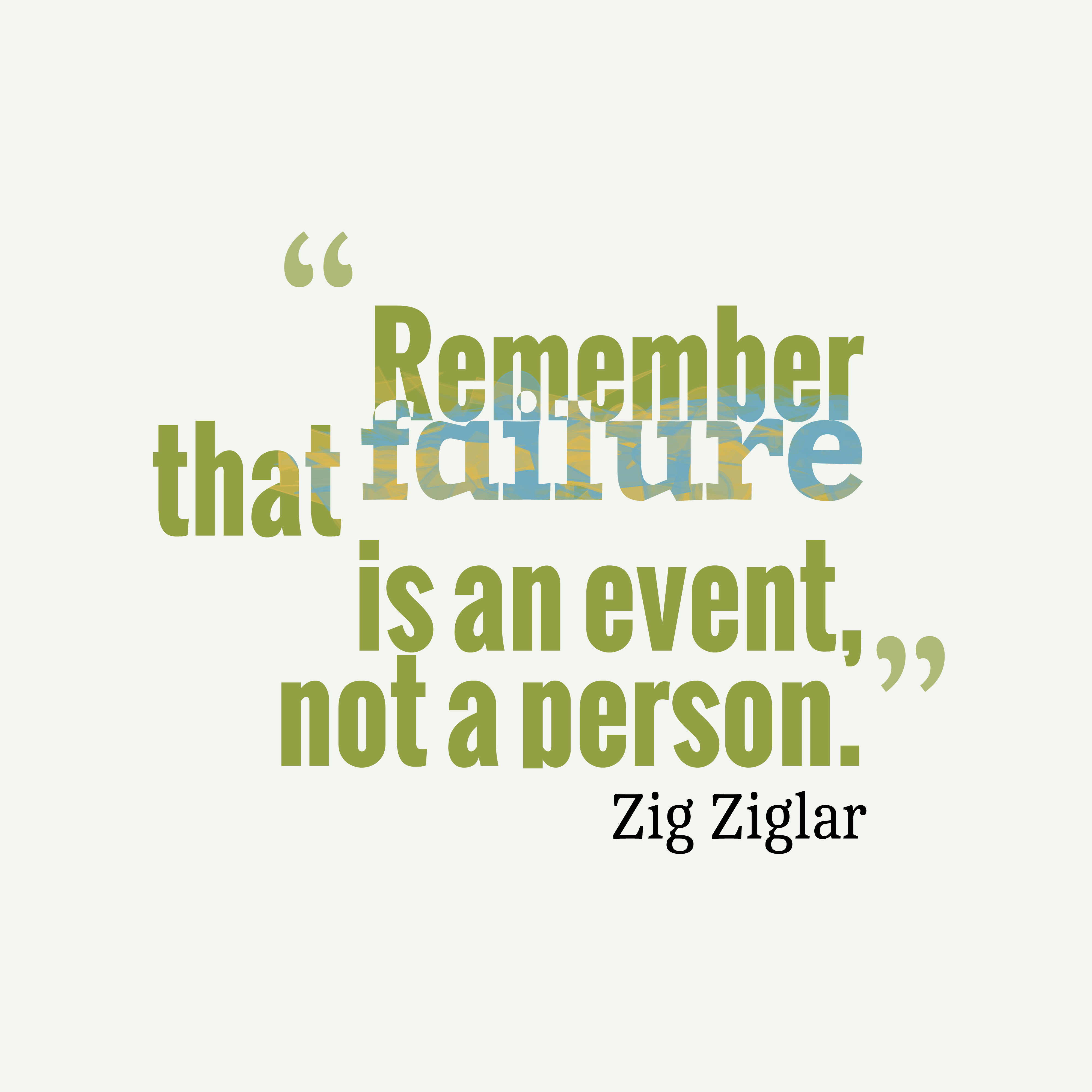 Quotes image of Remember that failure is an event, not a person.
