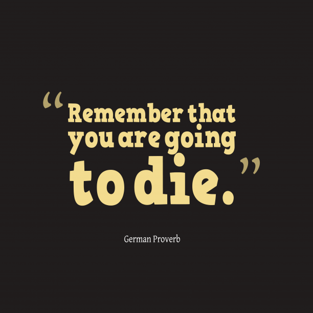 German Wisdom 's quote about . Remember that you are going…