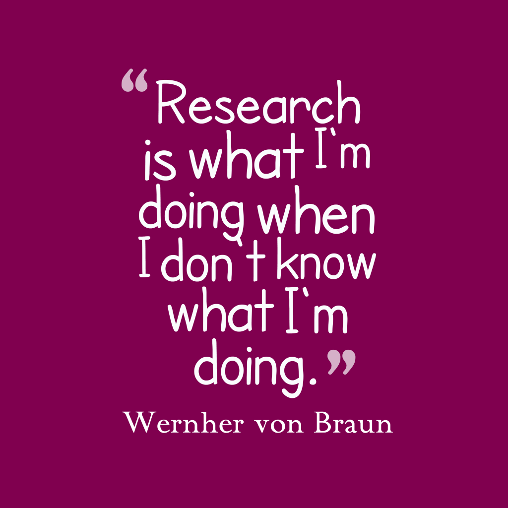 Wernher von Braun quote about research.