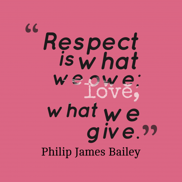 Philip James Bailey quote about respect.