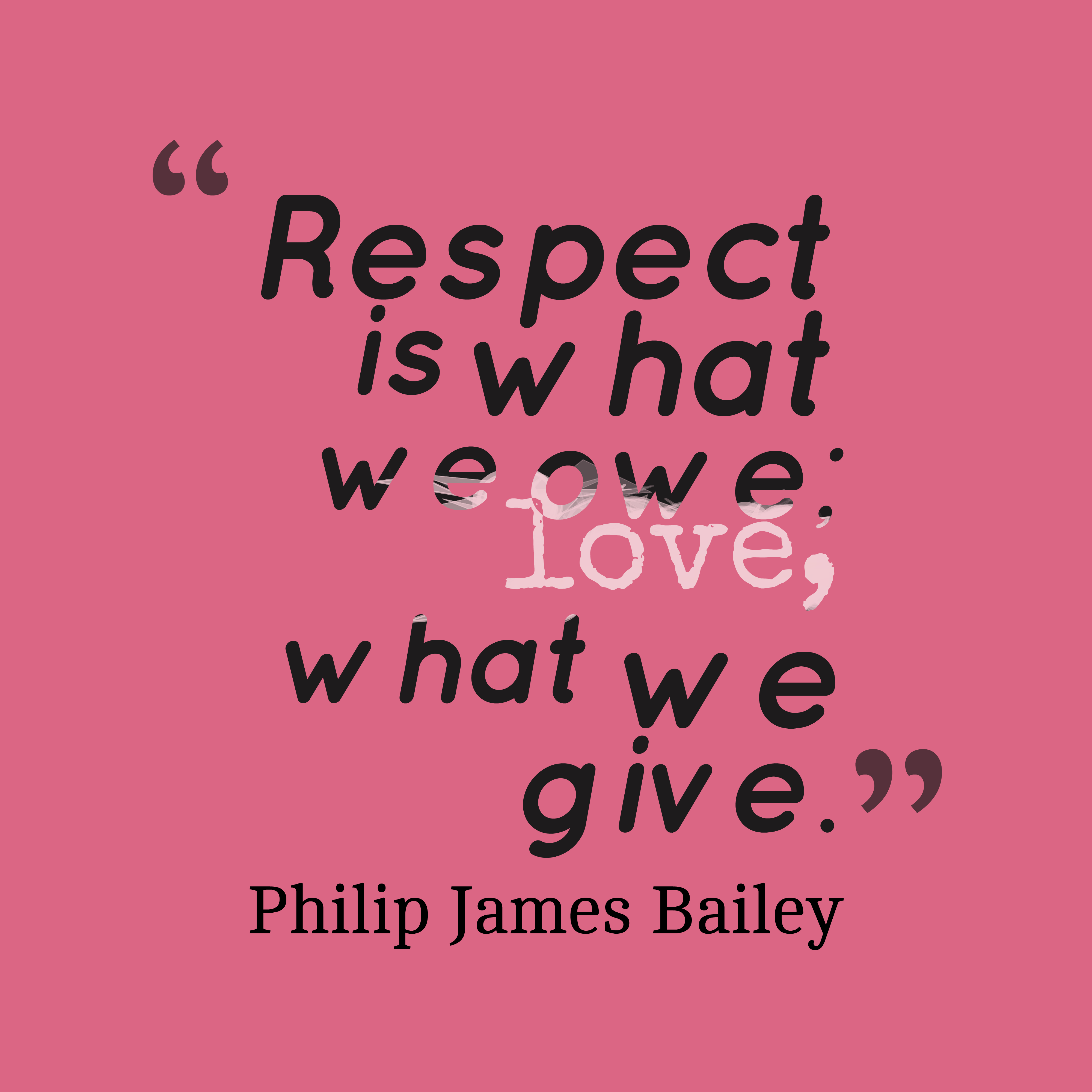 Philip James Bailey Quote About Respect