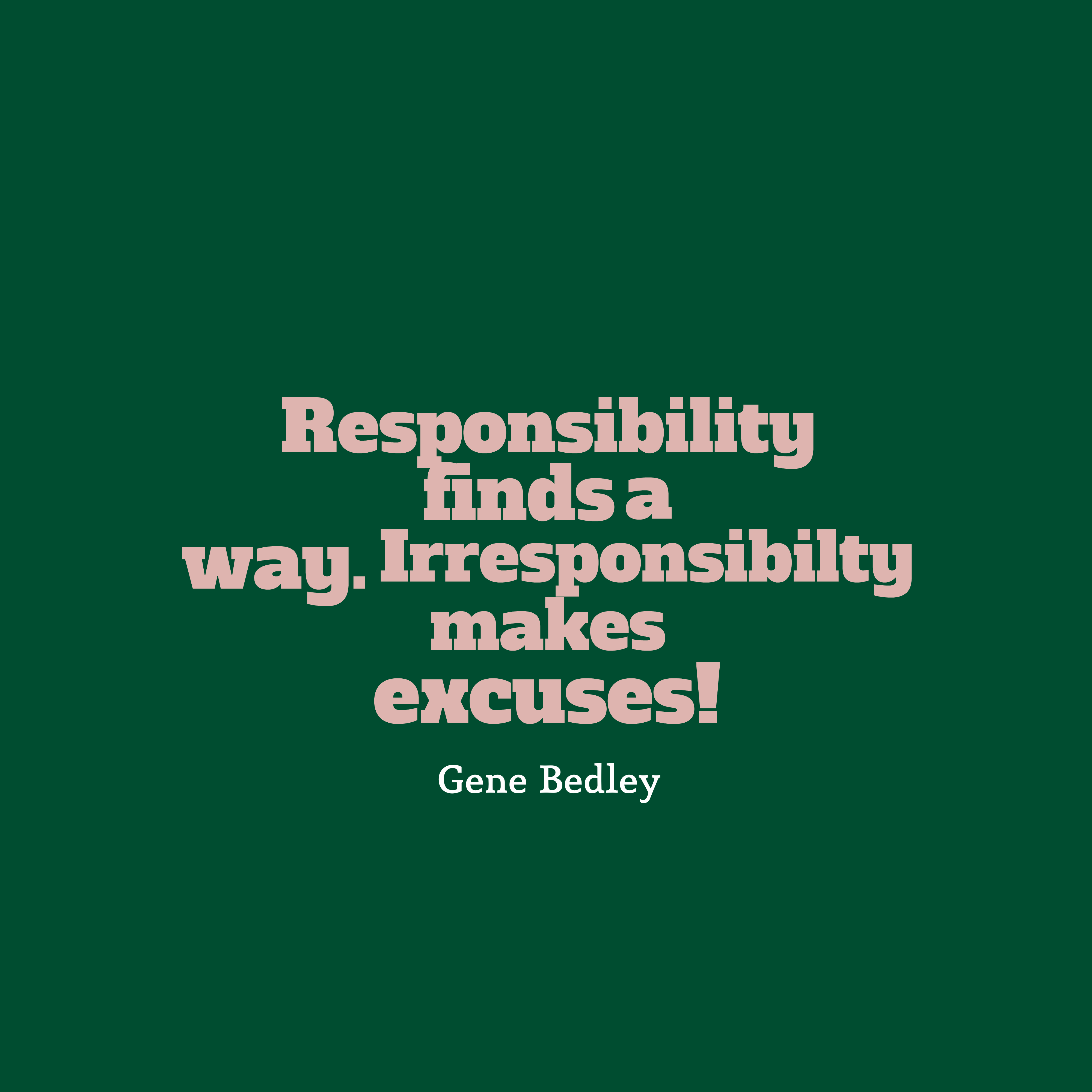 Responsibility Quotes Gene Bedley quote about responsibility. Responsibility Quotes