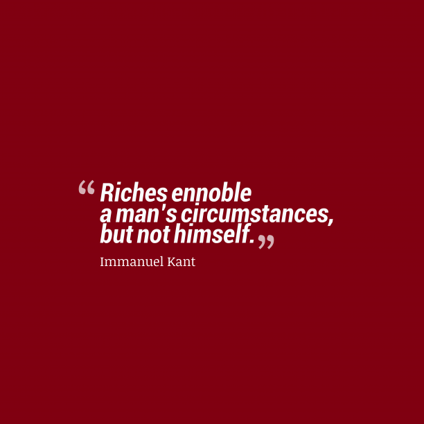 Immanuel Kant quote about riches.