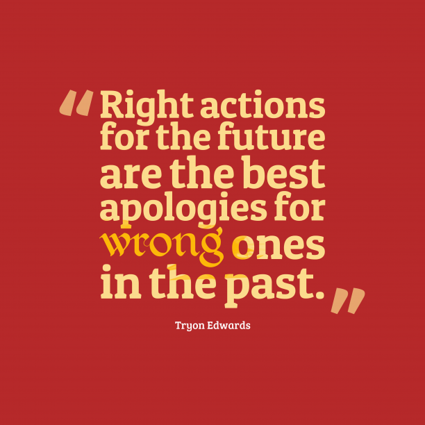Tryon Edwards 's quote about action. Right actions for the future…