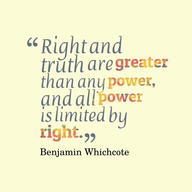 Benjamin Whichcote 's quote about . Right and truth are greater…