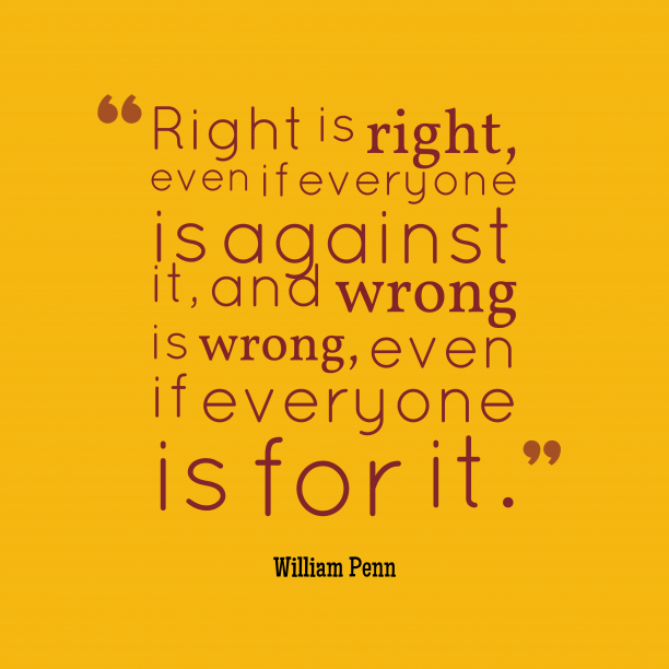 William Penn 's quote about Truth. Right is right, even if…