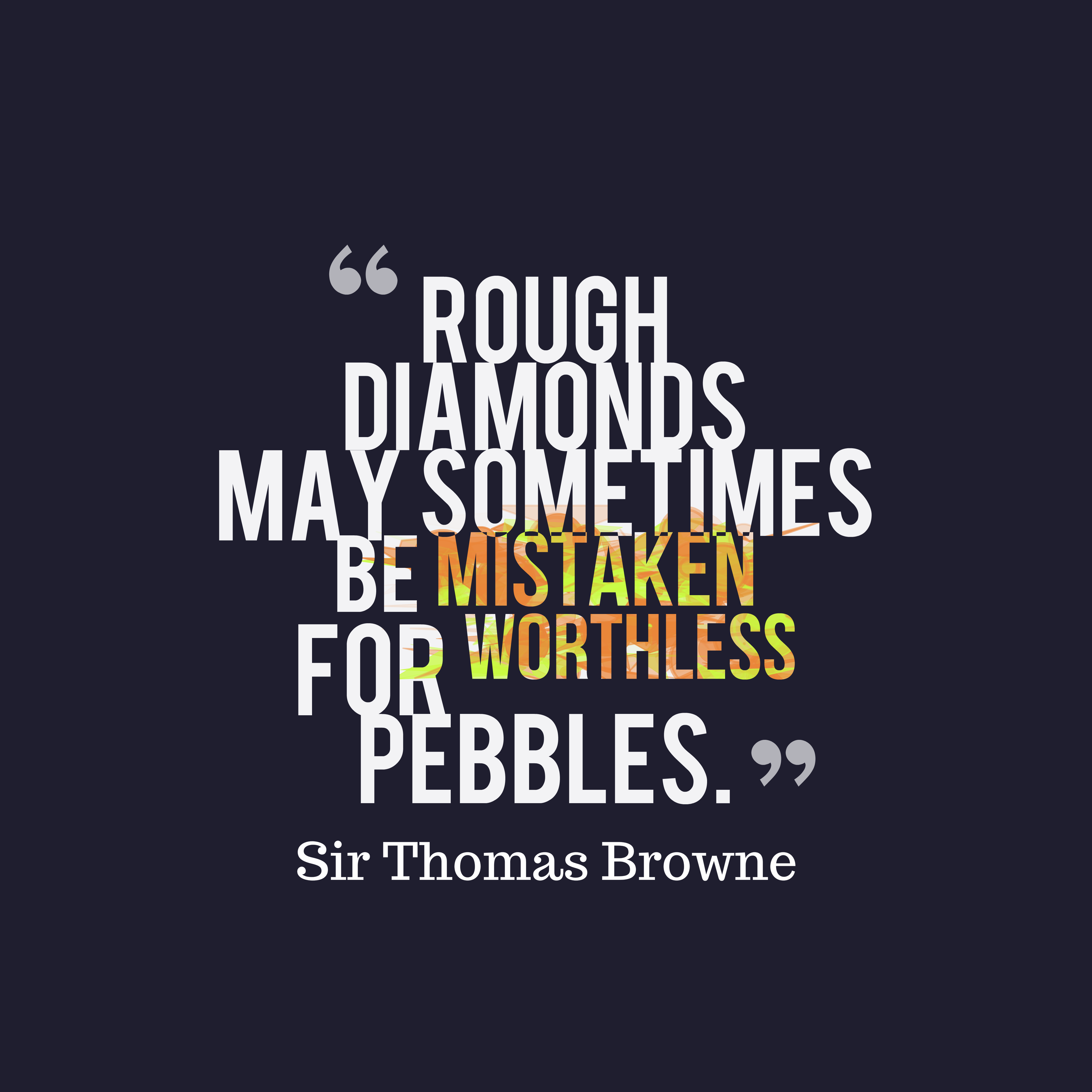 Quotes image of Rough diamonds may sometimes be mistaken for worthless pebbles.
