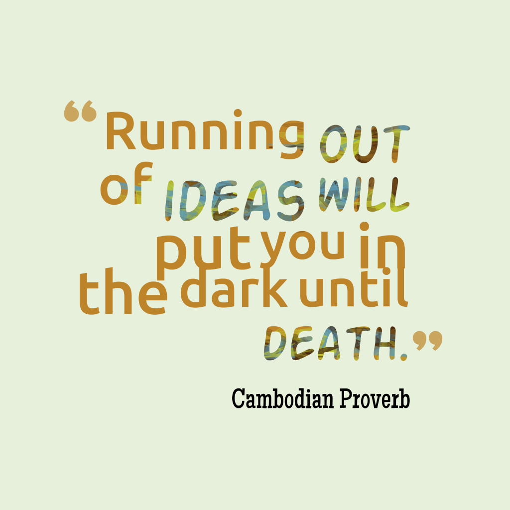 Cambodian proverb about ideas.