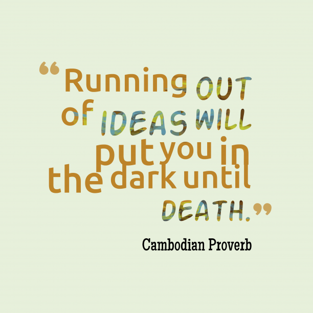 Cambodian wisdom about ideas.