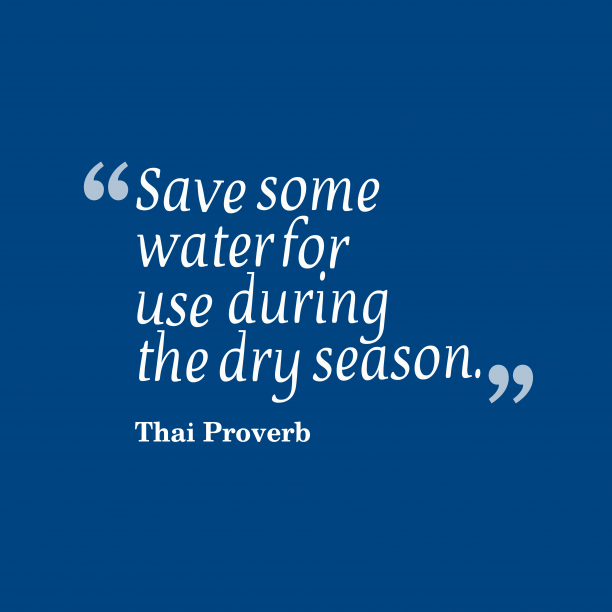 Thai Wisdom 's quote about . Save some water for use…