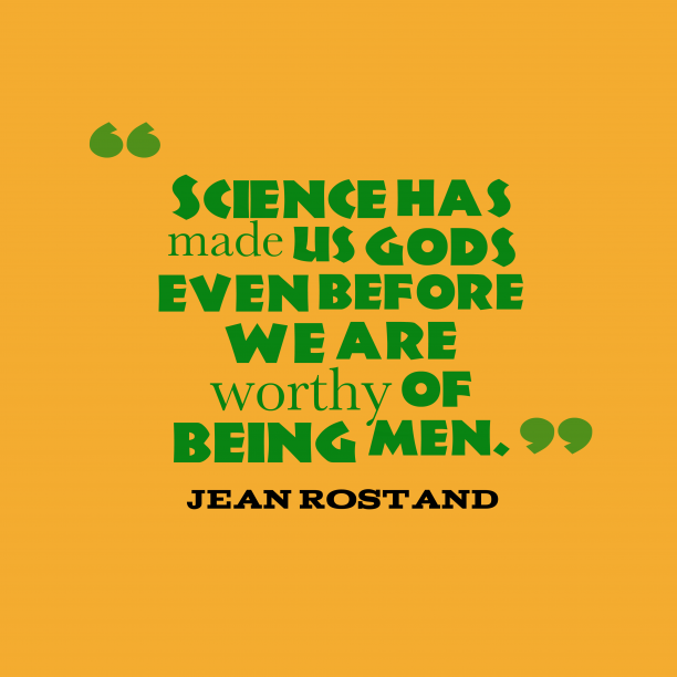 Jean Rostand quote about science.