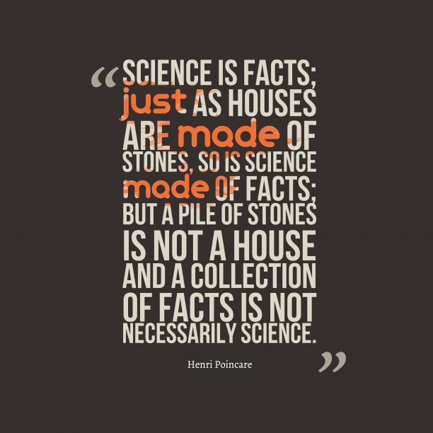 Henri Poincare 's quote about . Science is facts; just as…