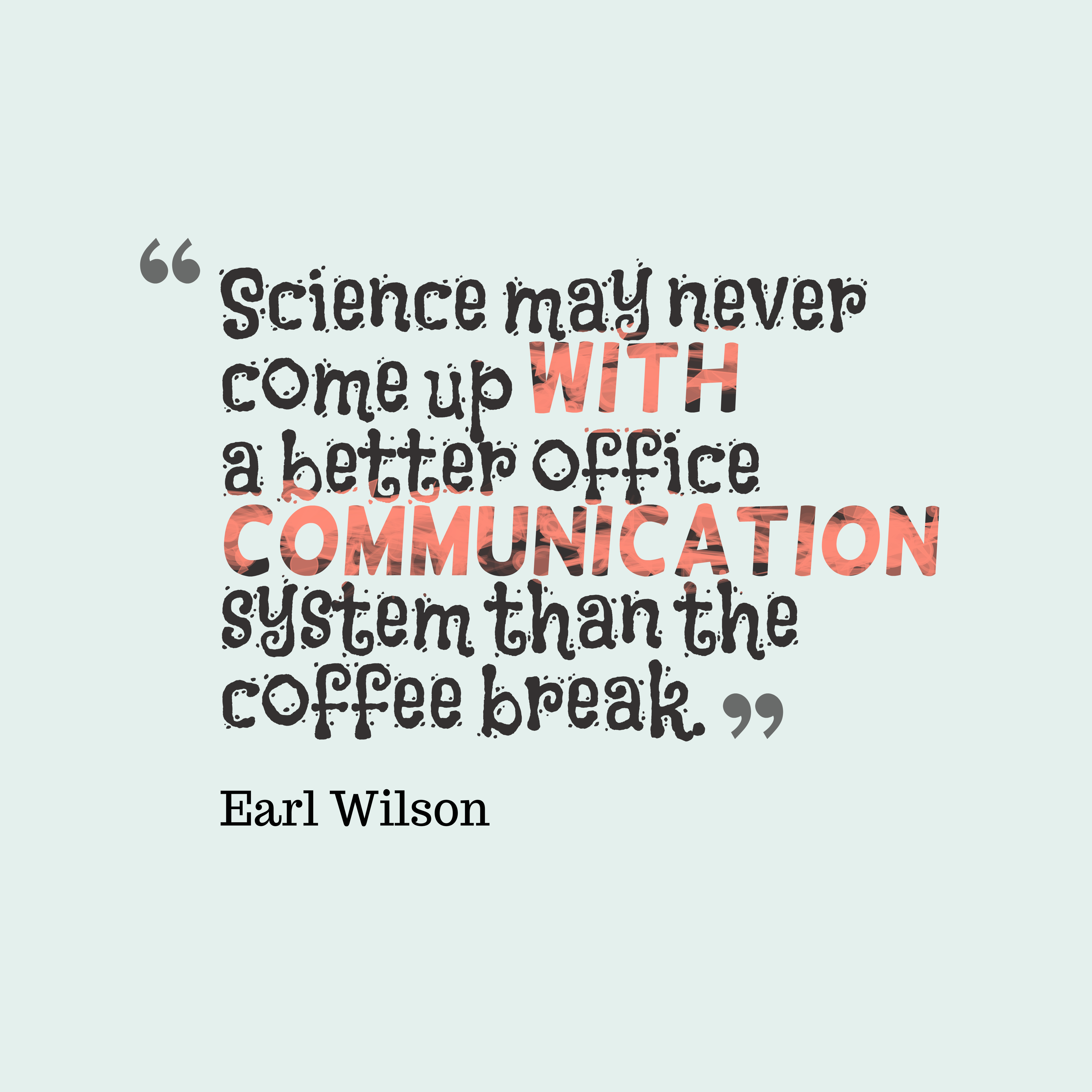 Quotes image of Science may never come up with a better office communication system than the coffee break.