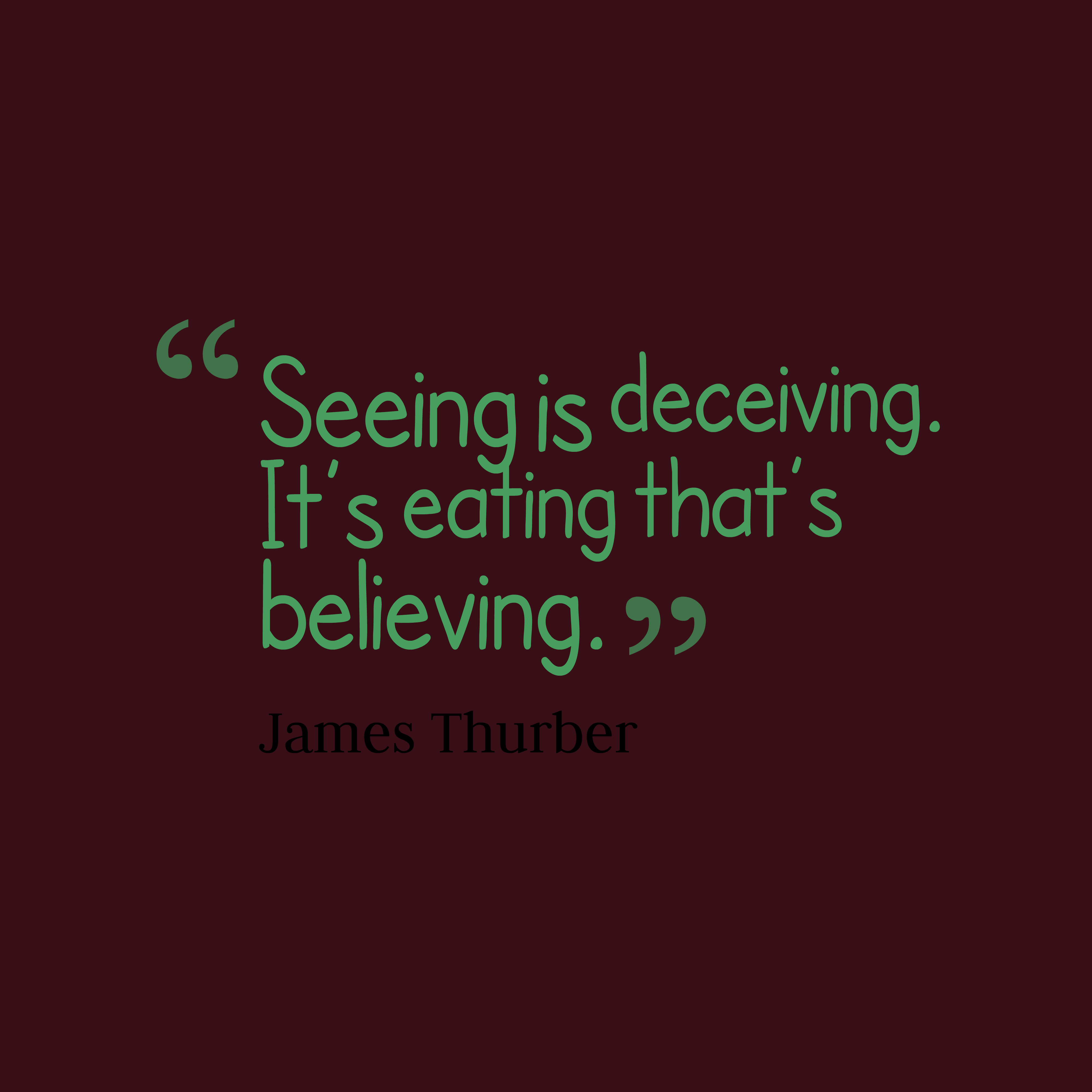 Quotes image of Seeing is deceiving. It's eating that's believing.