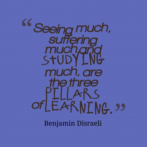 Benjamin Disraeli quote about learning.
