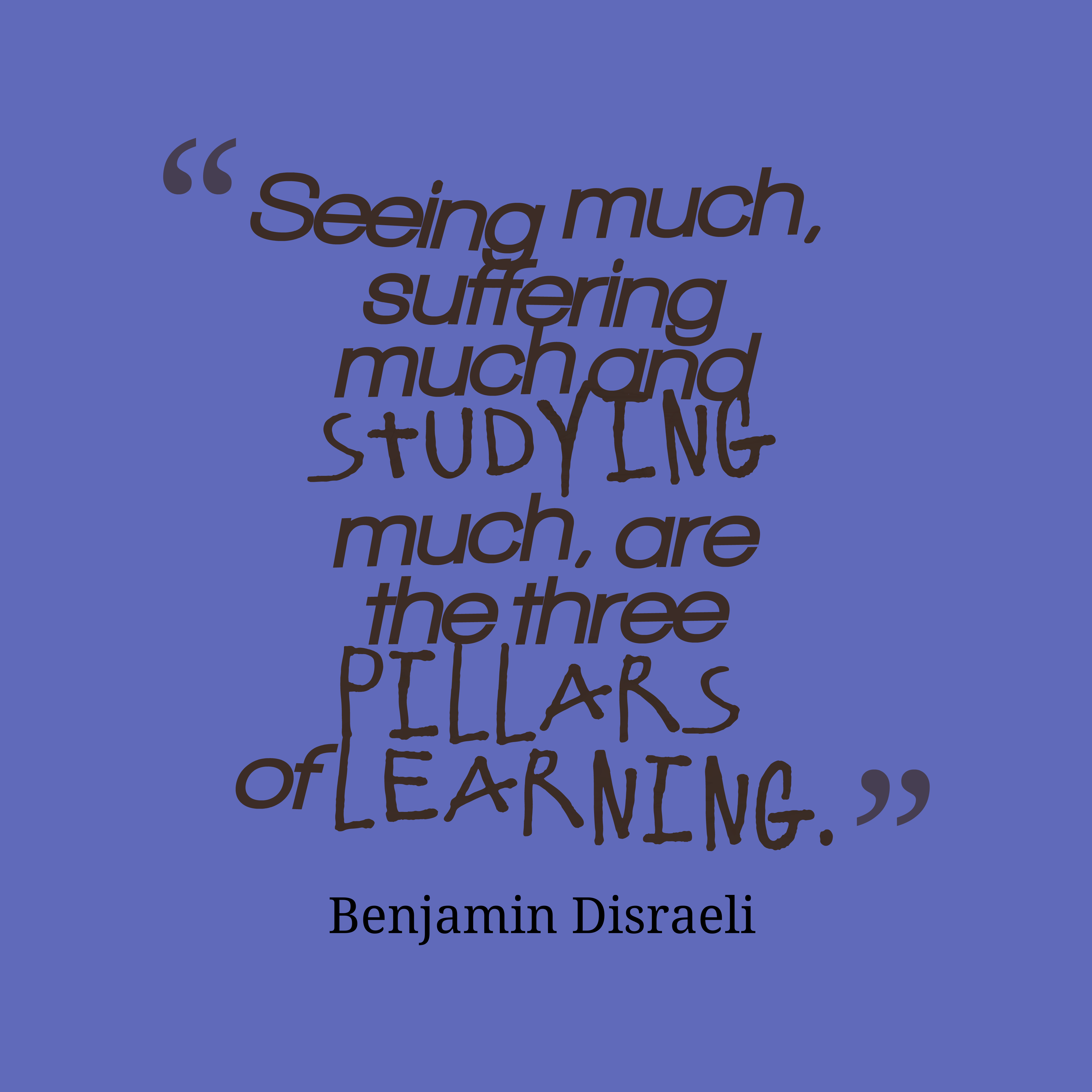 Quotes image of Seeing much, suffering much and studying much, are the three pillars of learning.