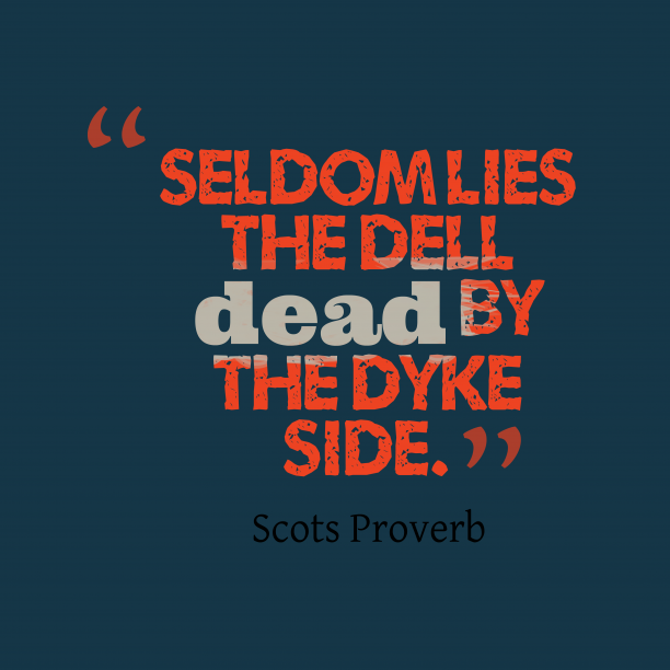 Scots Wisdom 's quote about . Seldom lies the dell dead…
