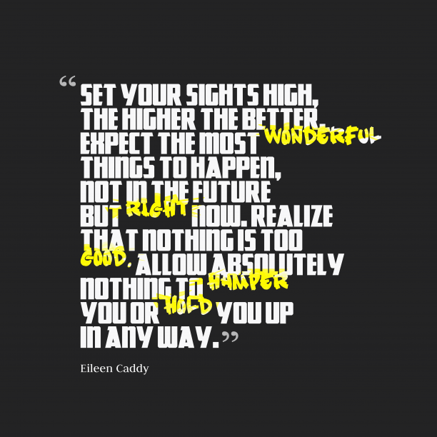 Eileen Caddy 's quote about . Set your sights high, the…