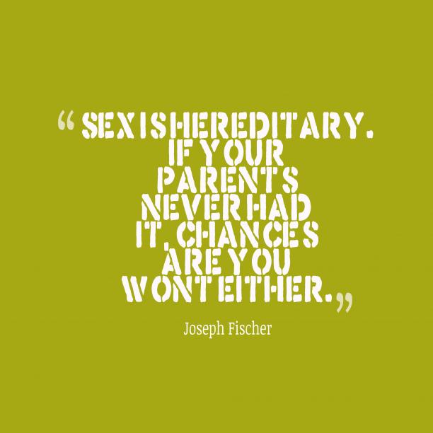 Sex is hereditary.