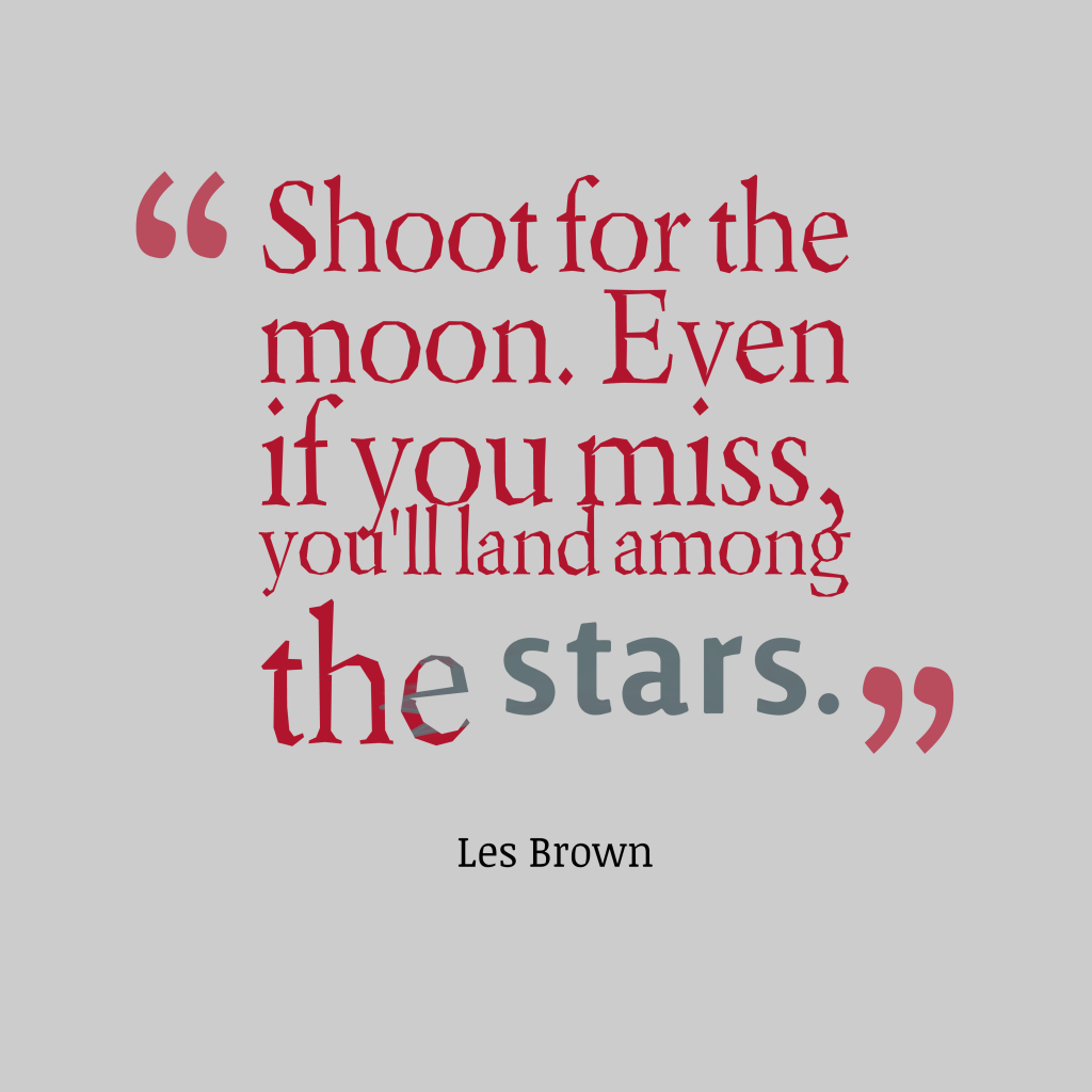 Picture Shoot For The Moon Evenquotes By Les Brown 10