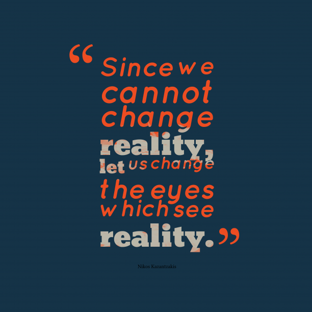 Nikos Kazantzakis quote about reality.