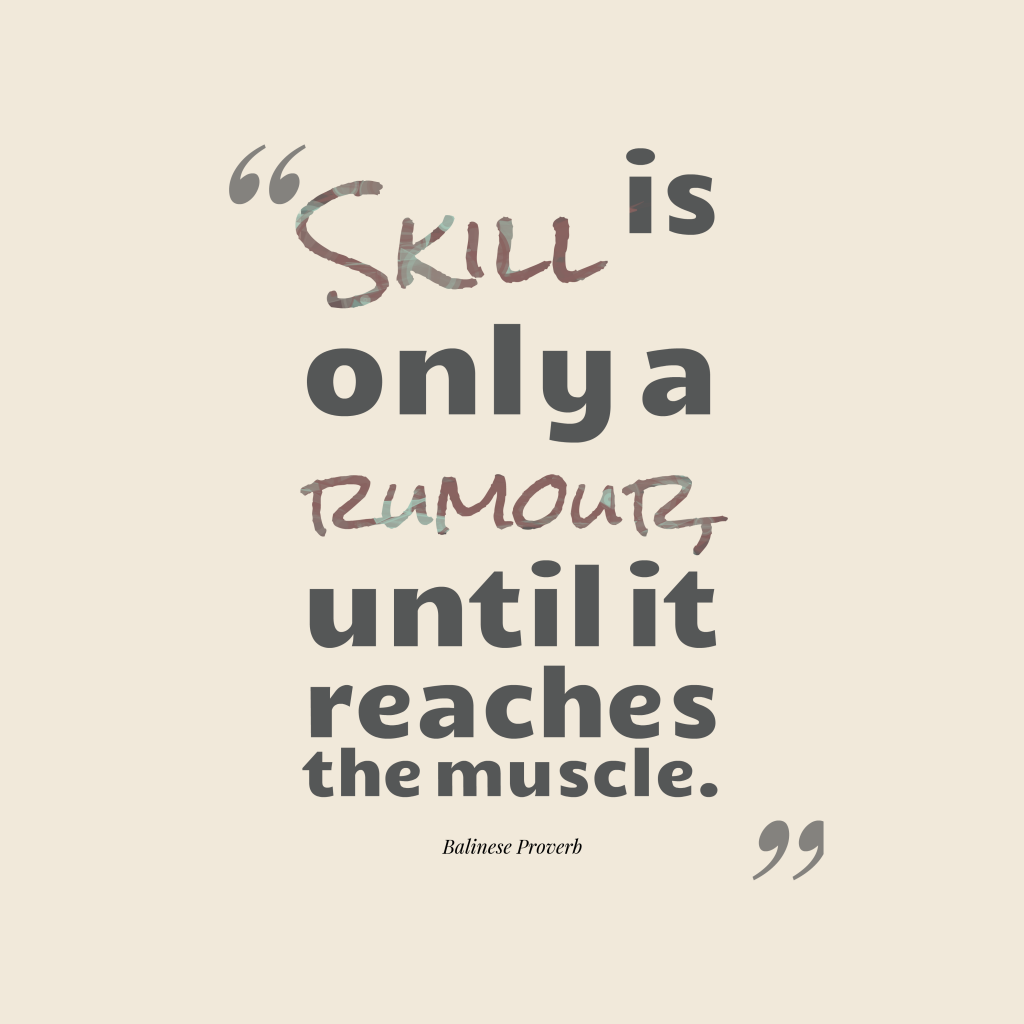 Balinese proverb about skill.