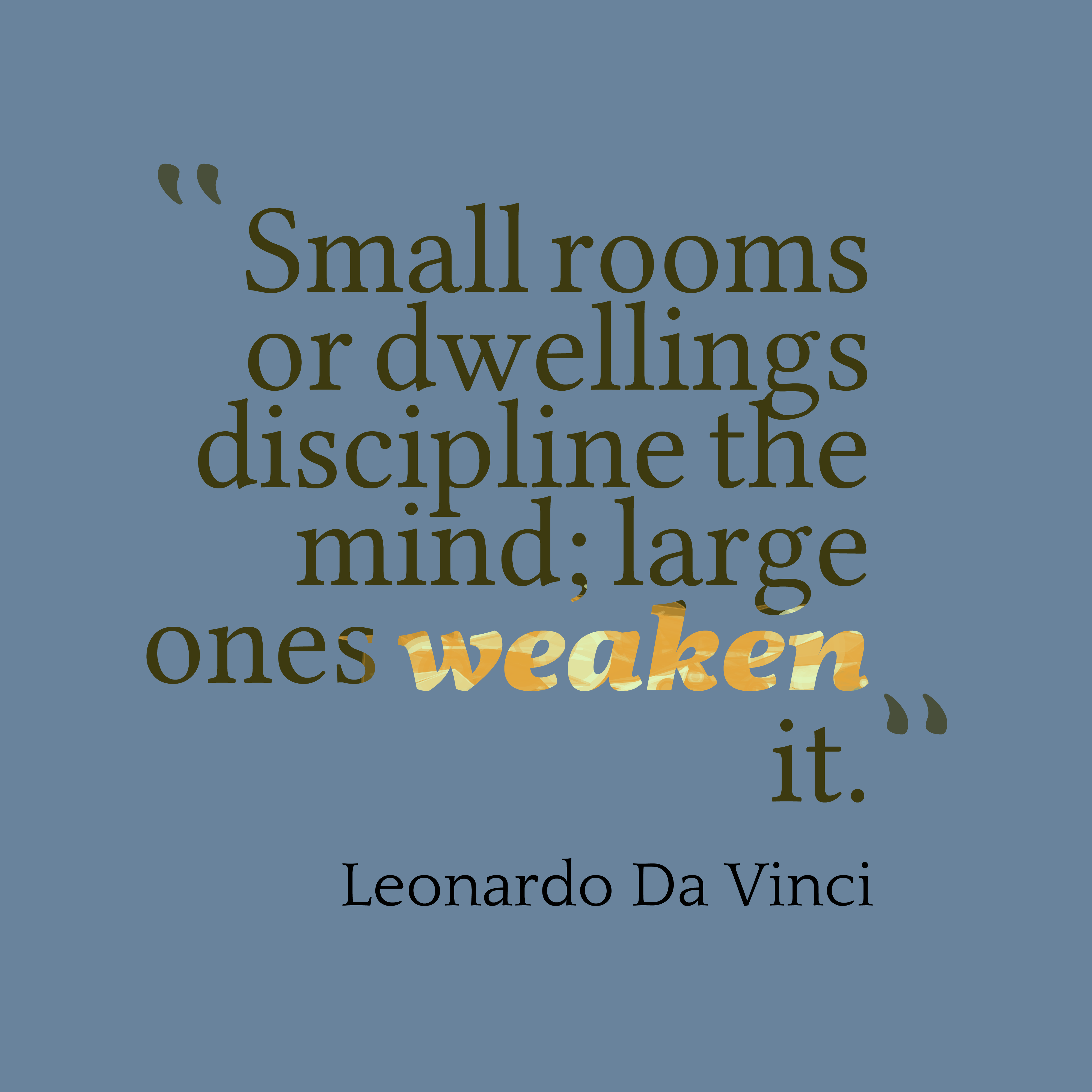 Quotes image of Small rooms or dwellings discipline the mind; large ones weaken it.