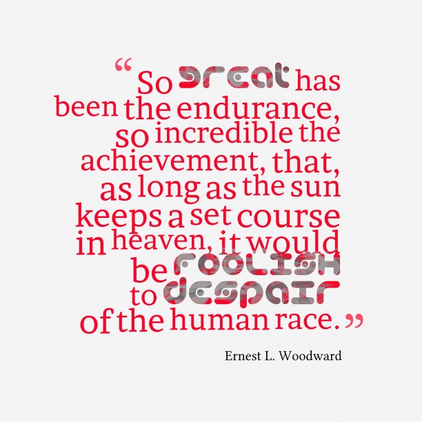 Ernest L. Woodward quote about man.