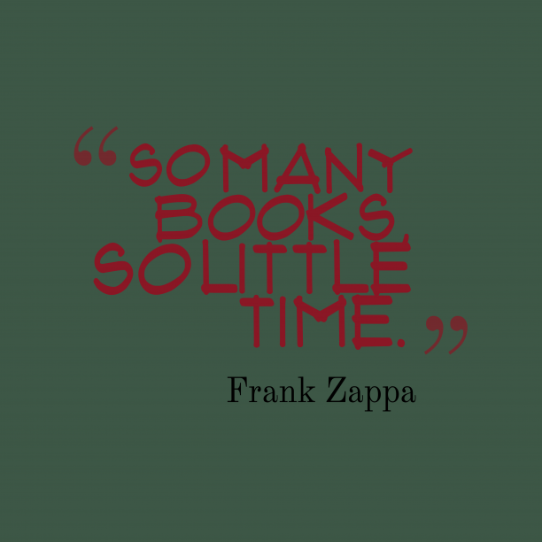 Frank Zappa 's quote about book. So many books, so little…