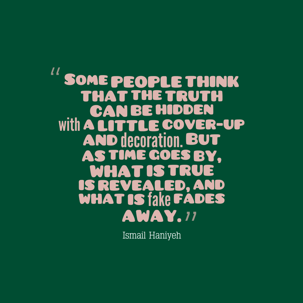 Ismail Haniyeh quote about truth.