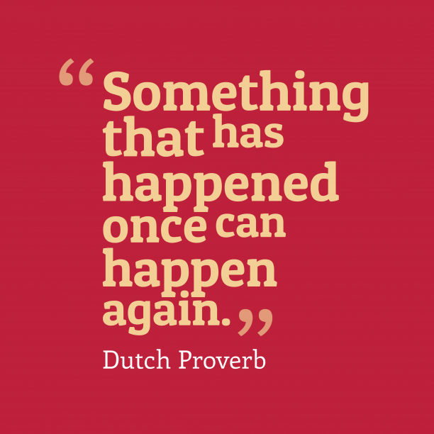 Dutch Wisdom 's quote about Happen. Something that has happened once…