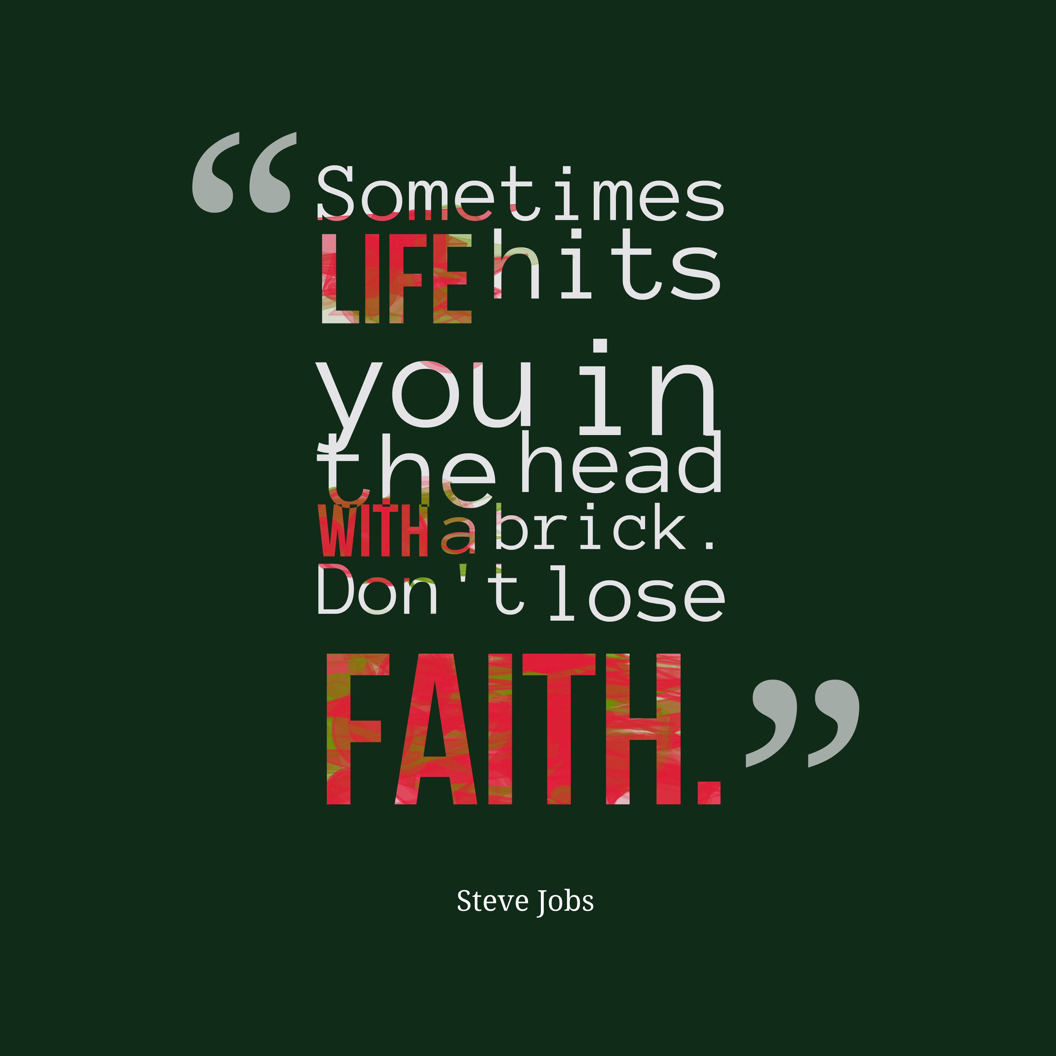 Quotes image of Sometimes life hits you in the head with a brick. Don't lose faith.