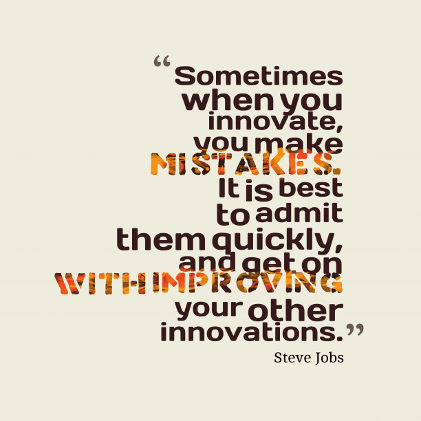 Steve Jobs 's quote about . Sometimes when you innovate, you…