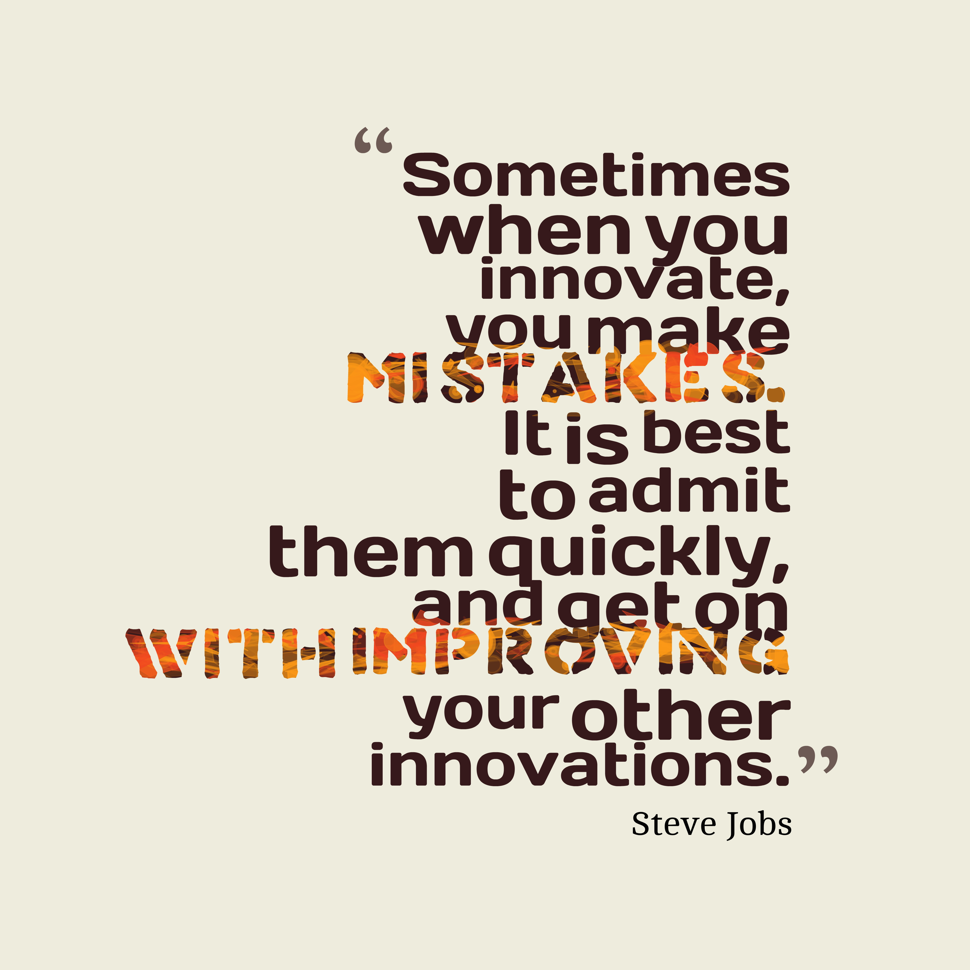 Quotes image of Sometimes when you innovate, you make mistakes. It is best to admit them quickly, and get on with improving your other innovations.