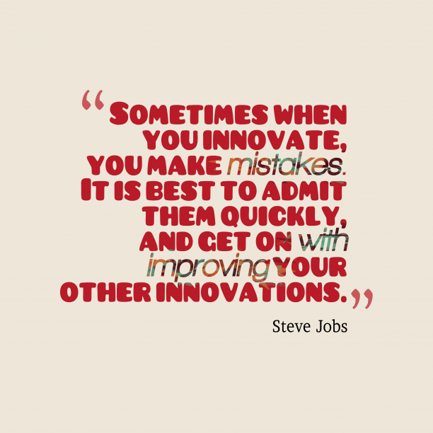 Steve Jobs 's quote about innovations. Sometimes when you innovate, you…