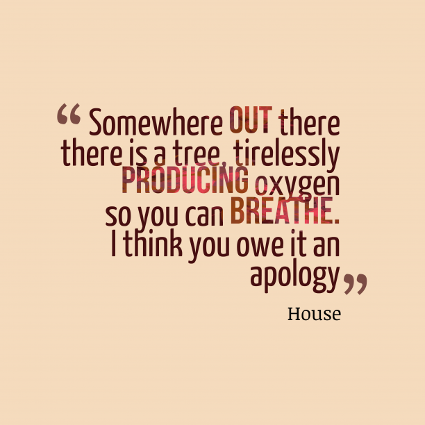 House 's quote about . Somewhere out there there is…