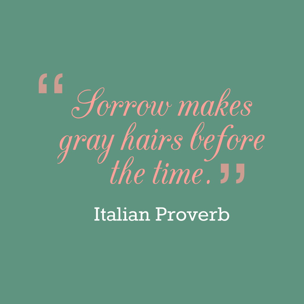 Italian proverb about worry.