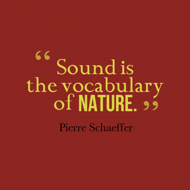 Pierre Schaeffer 's quote about sound. Sound is the vocabulary of…