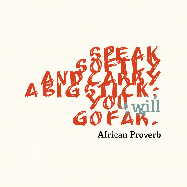 African Wisdom 's quote about . Speak softly and carry a…
