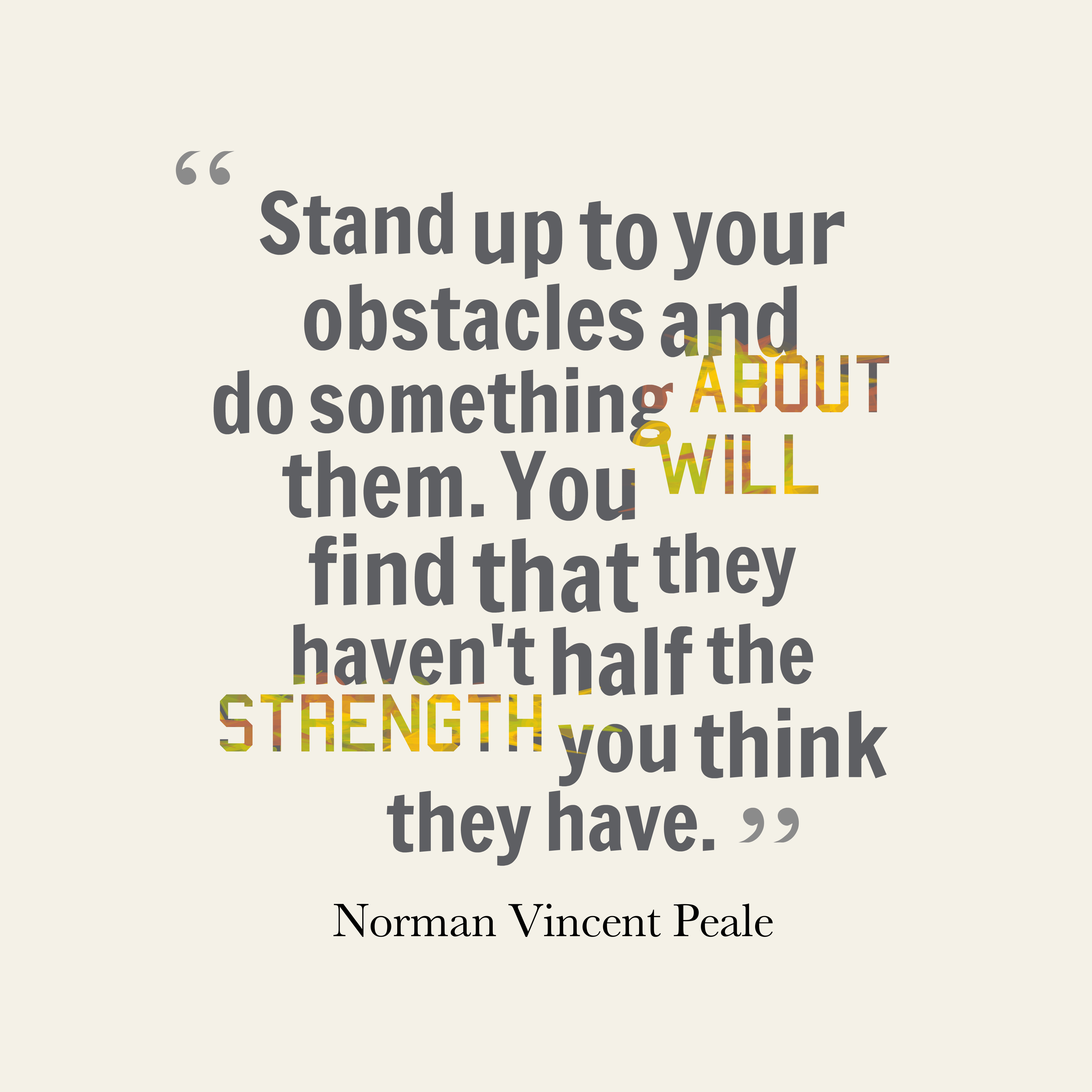 Quotes image of Stand up to your obstacles and do something about them. You will find that they haven't half the strength you think they have.