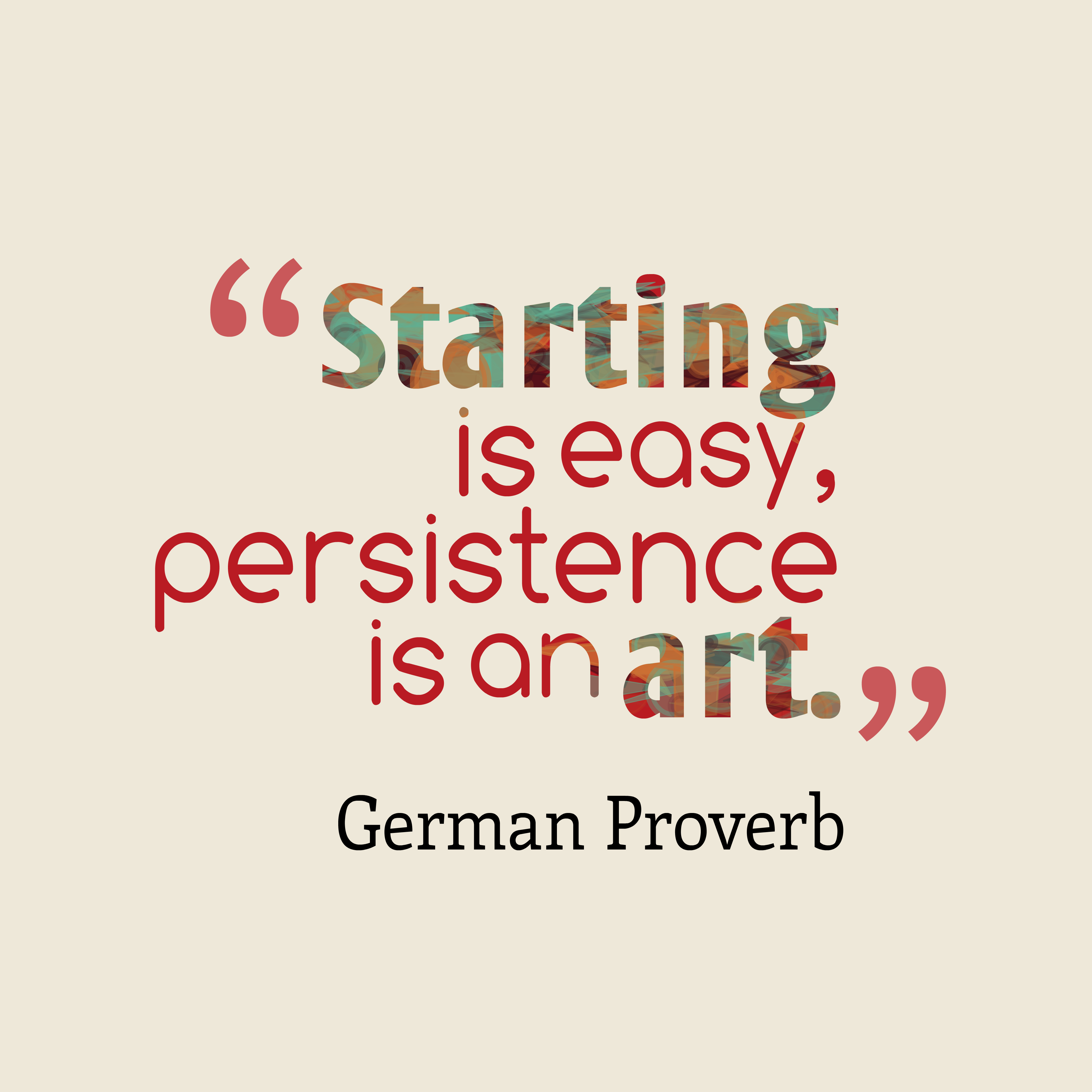 Quotes image of Starting is easy, persistence is an art.