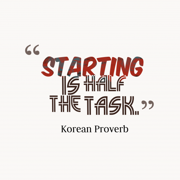 Korean Wisdom 's quote about . Starting is half the task….