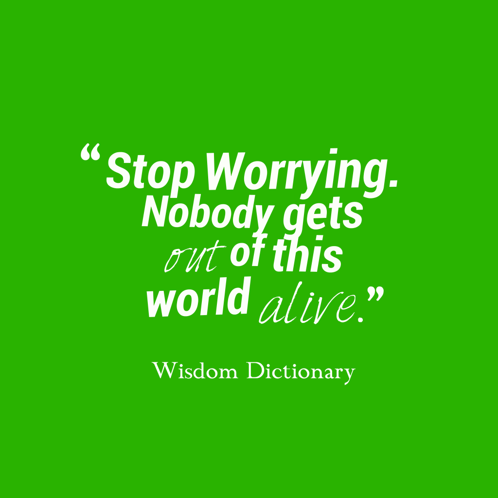 Wisdom Dictionary quote about worrying.